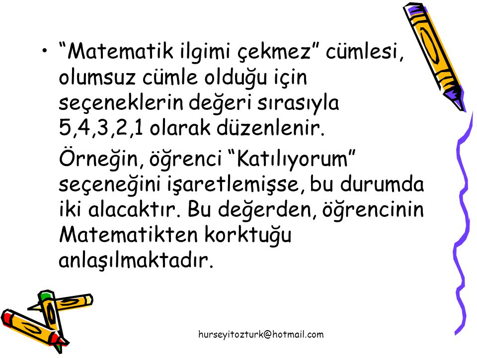 Matematik ilgimi çekmez cümlesi, olumsuz cümle olduğu için seçeneklerin değeri sırasıyla 5,4,3,2,1 olarak düzenlenir.
