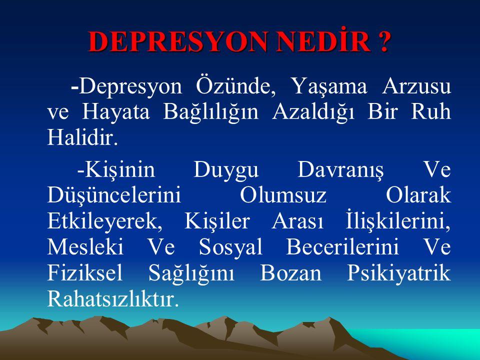 DEPRESYON NEDİR -Depresyon Özünde, Yaşama Arzusu ve Hayata Bağlılığın Azaldığı Bir Ruh Halidir.
