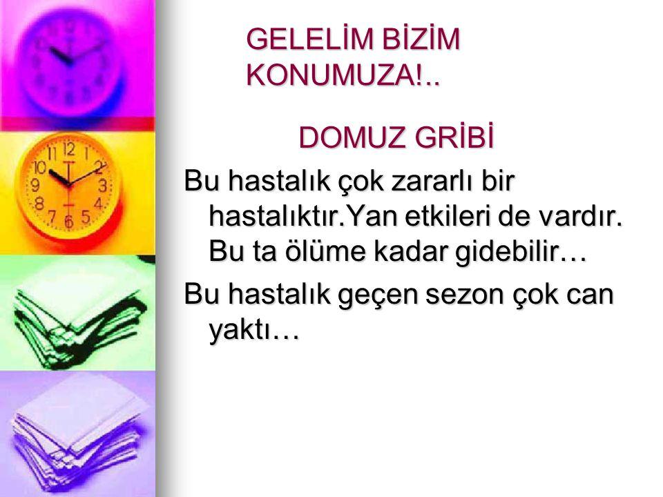 GELELİM BİZİM KONUMUZA!..