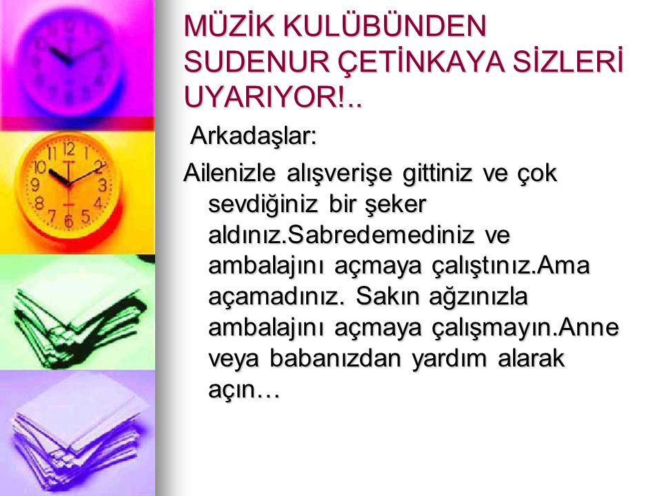 MÜZİK KULÜBÜNDEN SUDENUR ÇETİNKAYA SİZLERİ UYARIYOR!..
