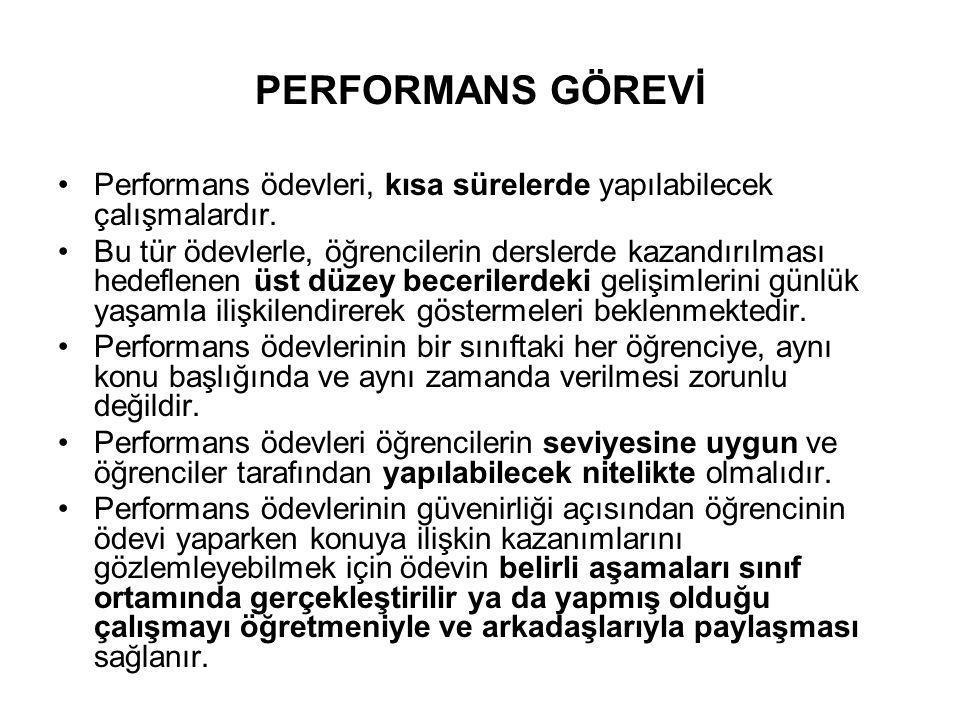 PERFORMANS GÖREVİ Performans ödevleri, kısa sürelerde yapılabilecek çalışmalardır.