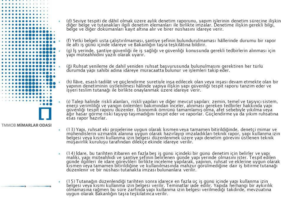 (d) Seviye tespiti de dâhil olmak üzere aylık denetim raporunu, yapım işlerinin denetim sürecine ilişkin diğer belge ve tutanakları ilgili denetim elemanları ile birlikte imzalar. Denetime ilişkin gerekli bilgi, belge ve diğer dokümanları kayıt altına alır ve birer nüshasını idareye verir.