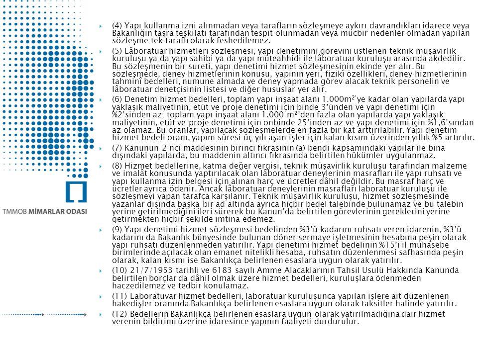 (4) Yapı kullanma izni alınmadan veya tarafların sözleşmeye aykırı davrandıkları idarece veya Bakanlığın taşra teşkilatı tarafından tespit olunmadan veya mücbir nedenler olmadan yapılan sözleşme tek taraflı olarak feshedilemez.
