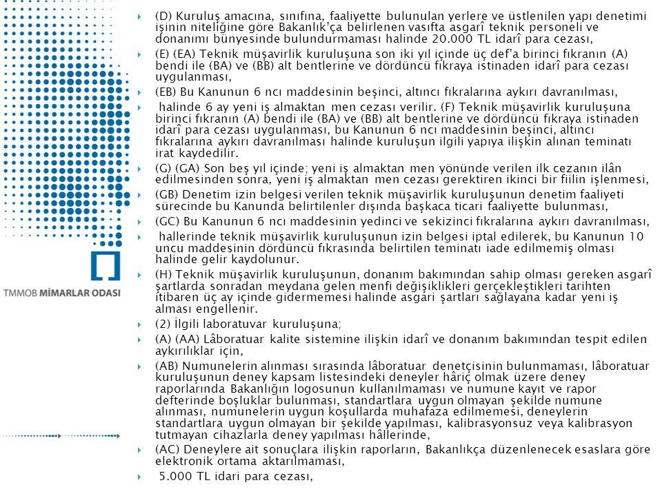 (D) Kuruluş amacına, sınıfına, faaliyette bulunulan yerlere ve üstlenilen yapı denetimi işinin niteliğine göre Bakanlık'ça belirlenen vasıfta asgarî teknik personeli ve donanımı bünyesinde bulundurmaması halinde 20.000 TL idarî para cezası,