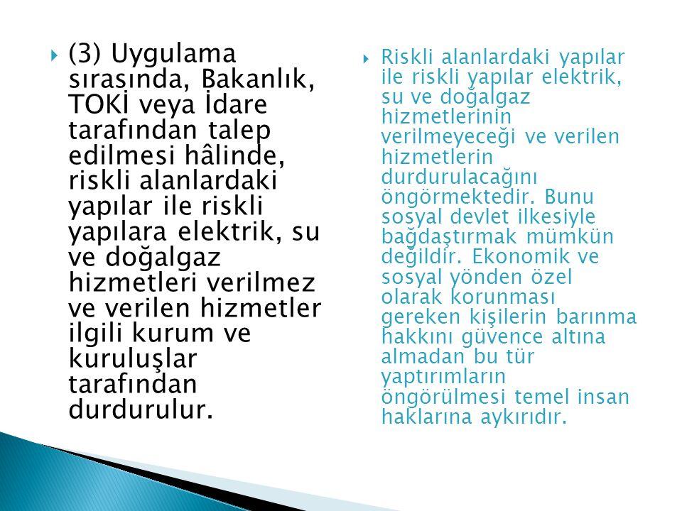 (3) Uygulama sırasında, Bakanlık, TOKİ veya İdare tarafından talep edilmesi hâlinde, riskli alanlardaki yapılar ile riskli yapılara elektrik, su ve doğalgaz hizmetleri verilmez ve verilen hizmetler ilgili kurum ve kuruluşlar tarafından durdurulur.
