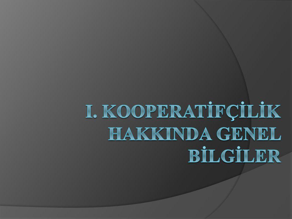 I. KOOPERATİFÇİLİK HAKKINDA GENEL BİLGİLER