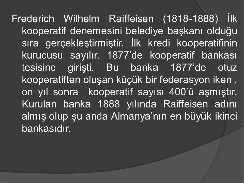 Frederich Wilhelm Raiffeisen (1818-1888) İlk kooperatif denemesini belediye başkanı olduğu sıra gerçekleştirmiştir.