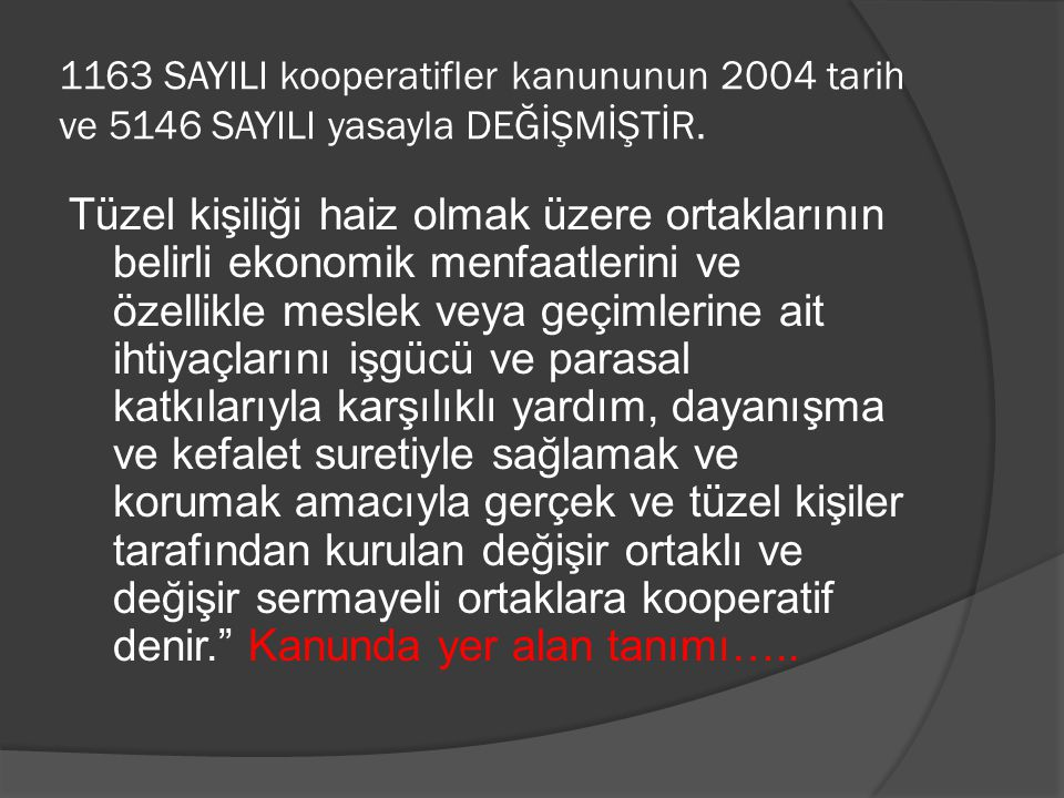 1163 SAYILI kooperatifler kanununun 2004 tarih ve 5146 SAYILI yasayla DEĞİŞMİŞTİR.