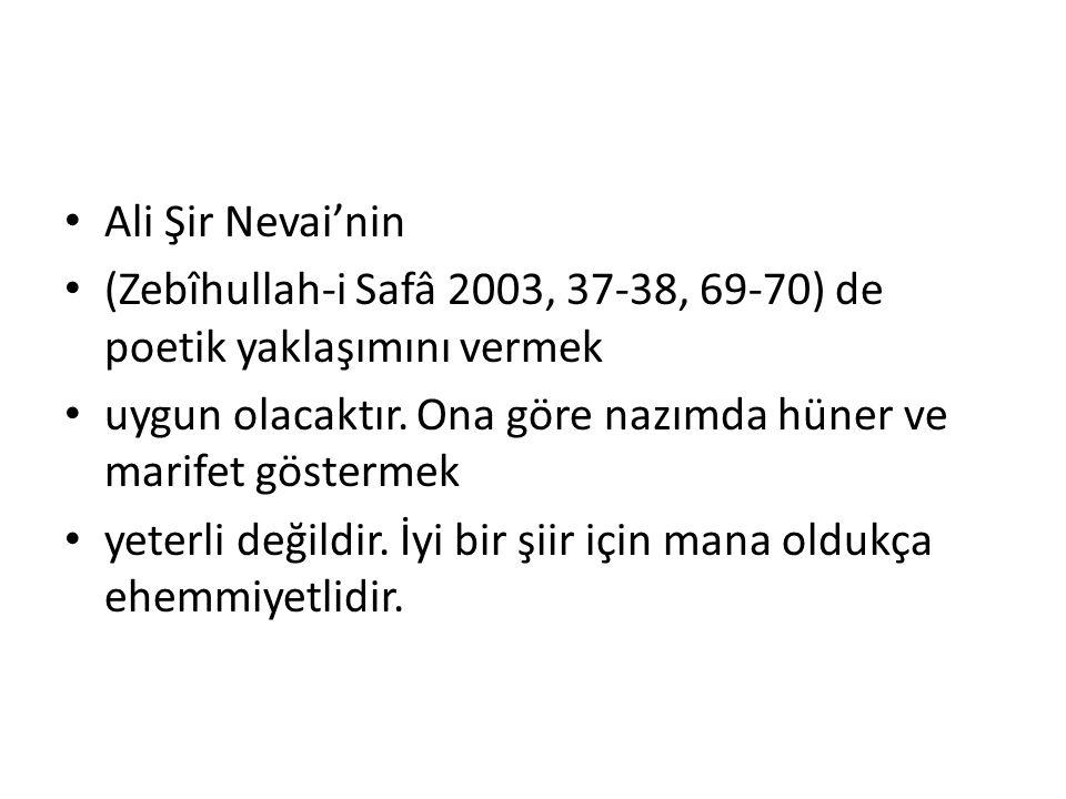 Ali Şir Nevai'nin (Zebîhullah-i Safâ 2003, 37-38, 69-70) de poetik yaklaşımını vermek. uygun olacaktır. Ona göre nazımda hüner ve marifet göstermek.