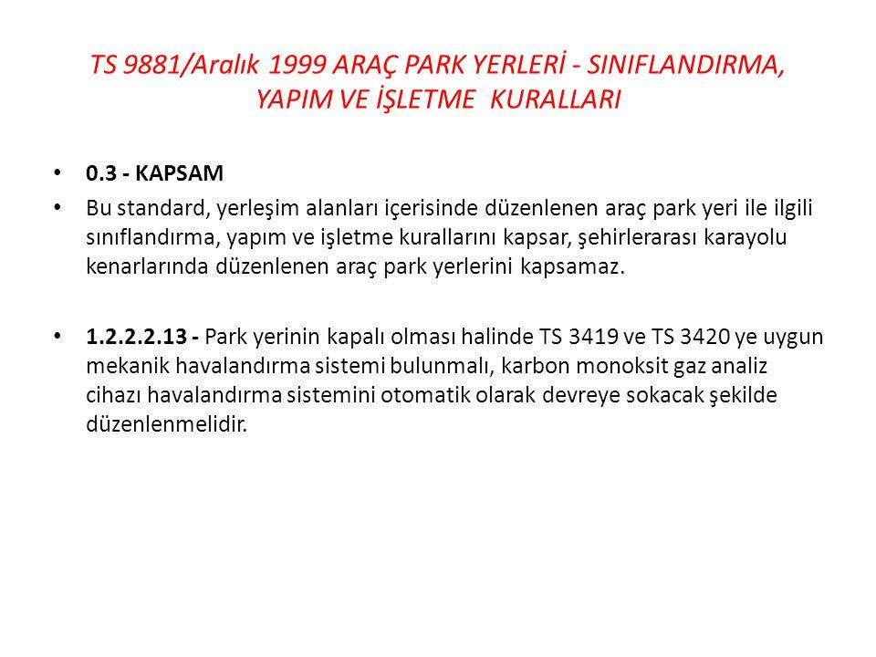 TS 9881/Aralık 1999 ARAÇ PARK YERLERİ - SINIFLANDIRMA, YAPIM VE İŞLETME KURALLARI