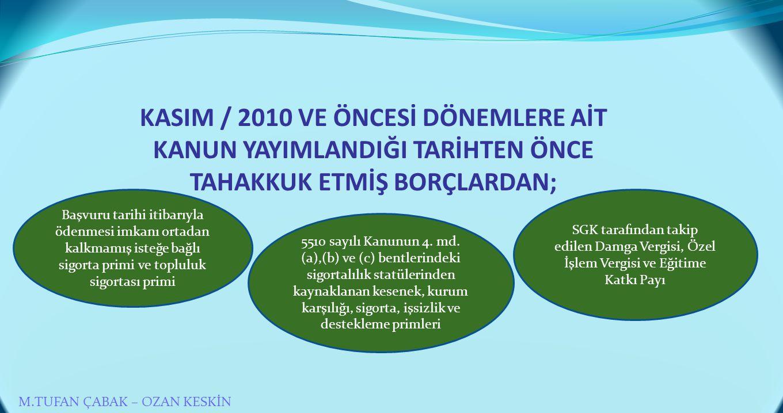 KASIM / 2010 VE ÖNCESİ DÖNEMLERE AİT KANUN YAYIMLANDIĞI TARİHTEN ÖNCE TAHAKKUK ETMİŞ BORÇLARDAN;