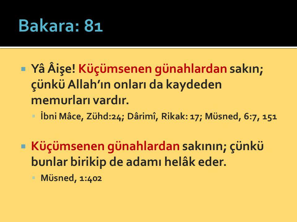 Bakara: 81 Yâ Âişe! Küçümsenen günahlardan sakın; çünkü Allah'ın onları da kaydeden memurları vardır.