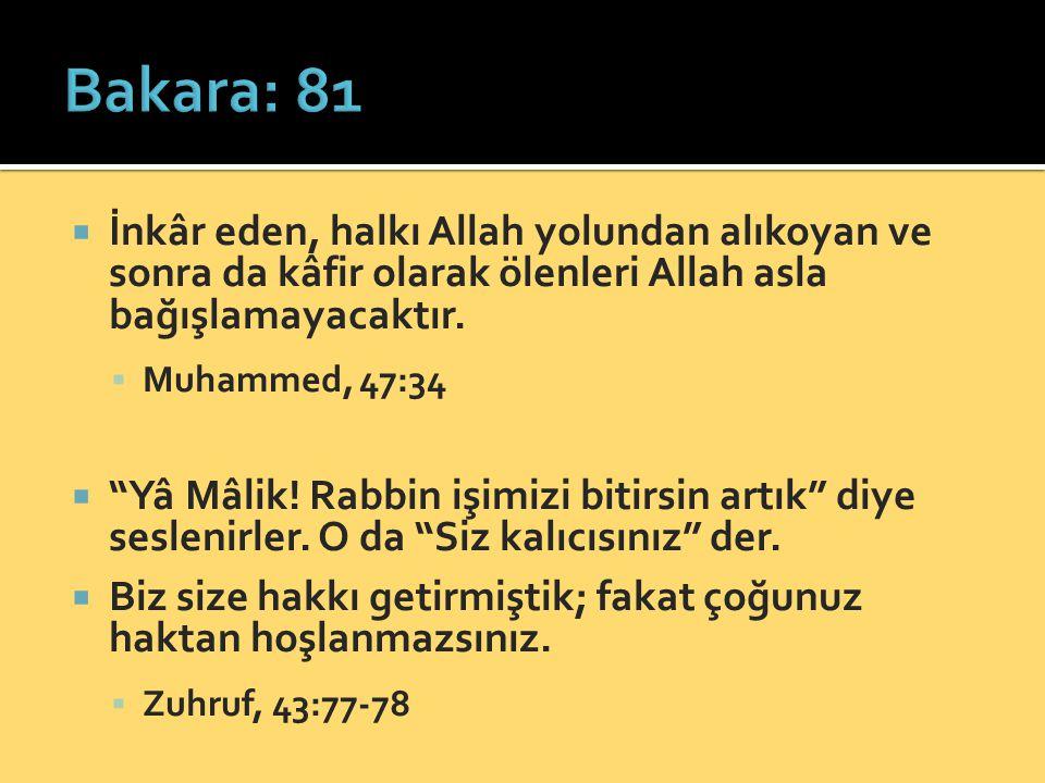 Bakara: 81 İnkâr eden, halkı Allah yolundan alıkoyan ve sonra da kâfir olarak ölenleri Allah asla bağışlamayacaktır.