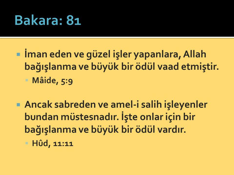 Bakara: 81 İman eden ve güzel işler yapanlara, Allah bağışlanma ve büyük bir ödül vaad etmiştir. Mâide, 5:9.