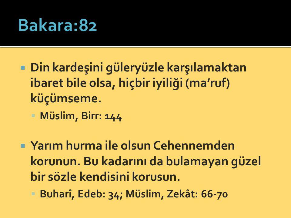 Bakara:82 Din kardeşini güleryüzle karşılamaktan ibaret bile olsa, hiçbir iyiliği (ma'ruf) küçümseme.