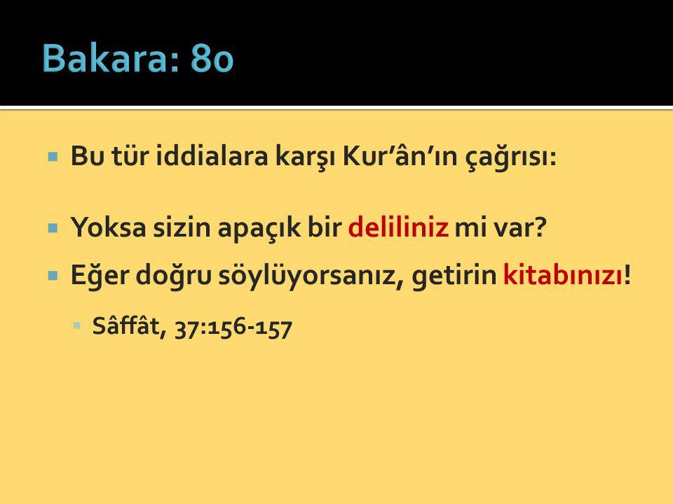 Bakara: 80 Bu tür iddialara karşı Kur'ân'ın çağrısı: