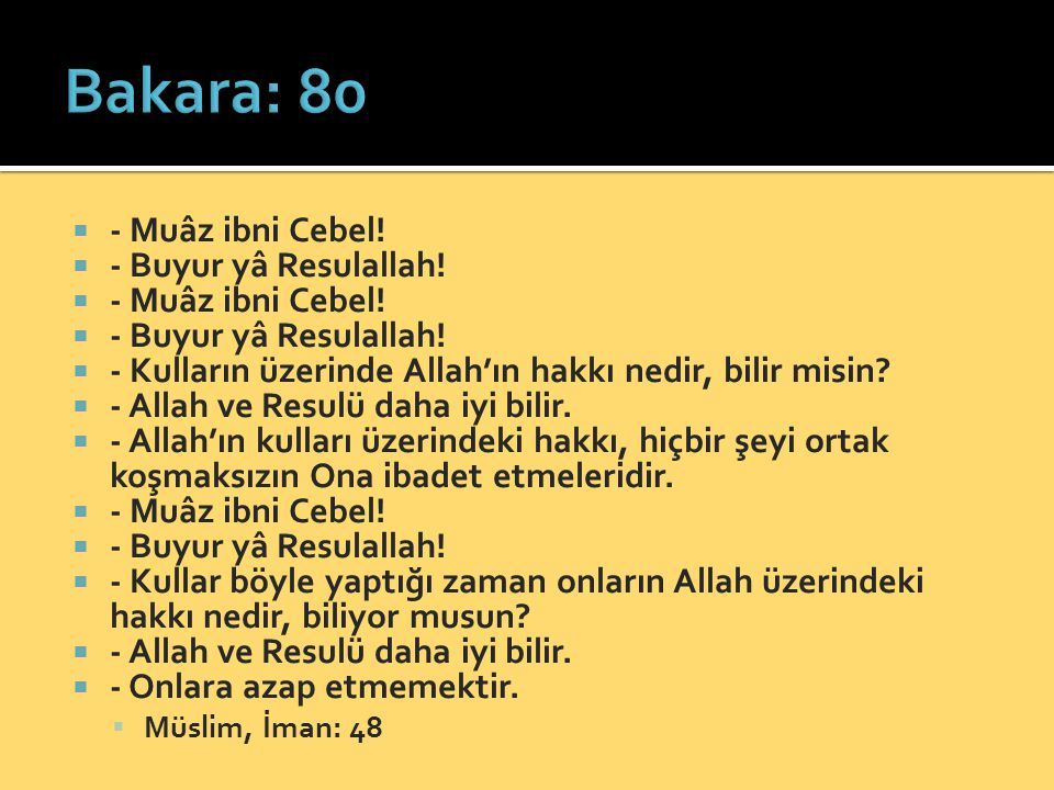 Bakara: 80 - Muâz ibni Cebel! - Buyur yâ Resulallah!