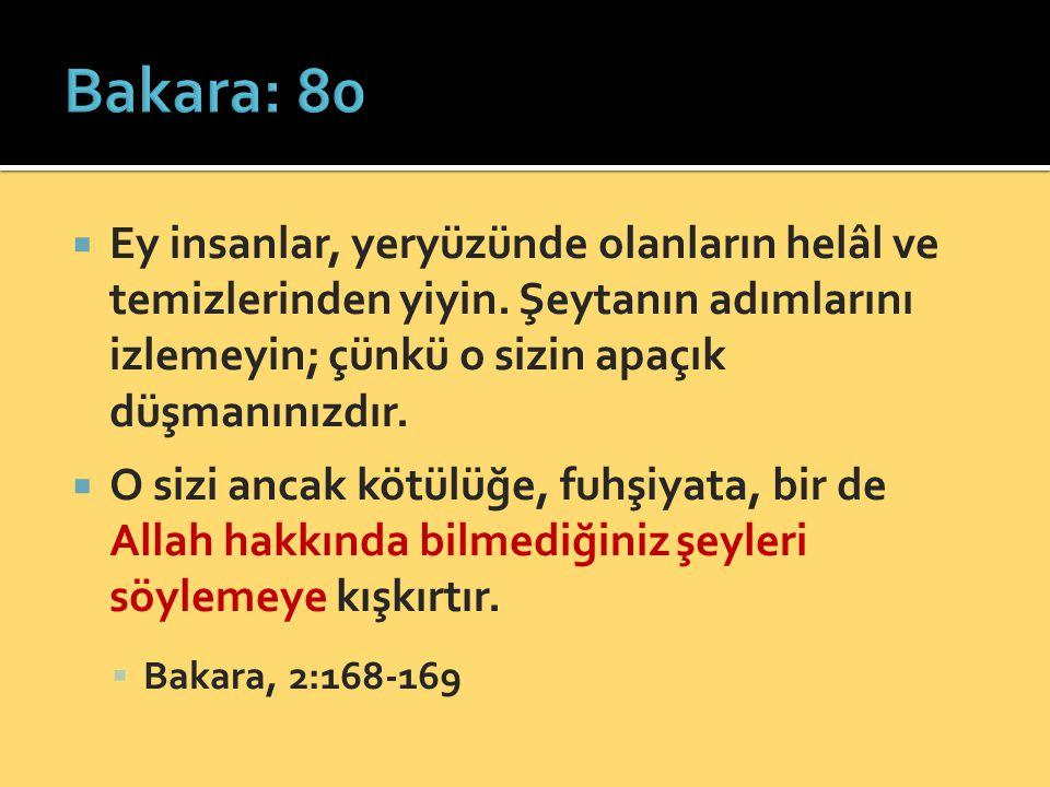Bakara: 80 Ey insanlar, yeryüzünde olanların helâl ve temizlerinden yiyin. Şeytanın adımlarını izlemeyin; çünkü o sizin apaçık düşmanınızdır.
