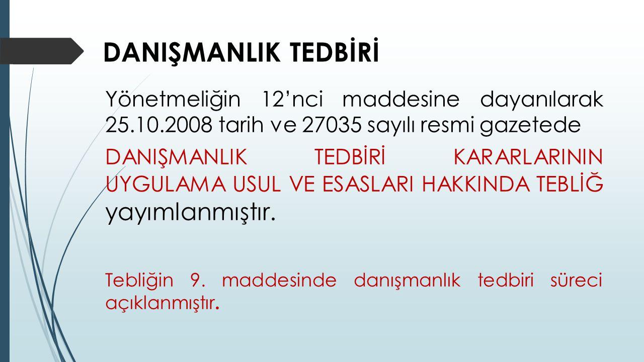 DANIŞMANLIK TEDBİRİ Yönetmeliğin 12'nci maddesine dayanılarak 25.10.2008 tarih ve 27035 sayılı resmi gazetede.