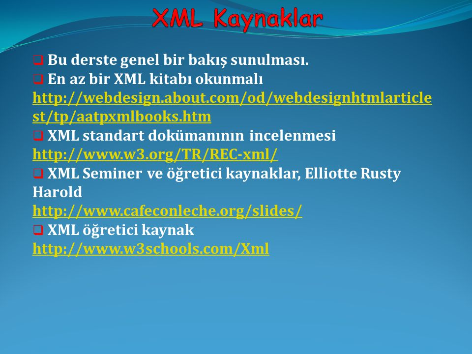 XML Kaynaklar Bu derste genel bir bakış sunulması.