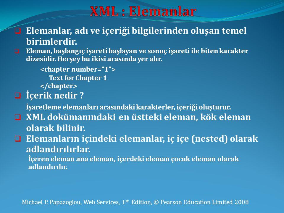 XML : Elemanlar Elemanlar, adı ve içeriği bilgilerinden oluşan temel birimlerdir.