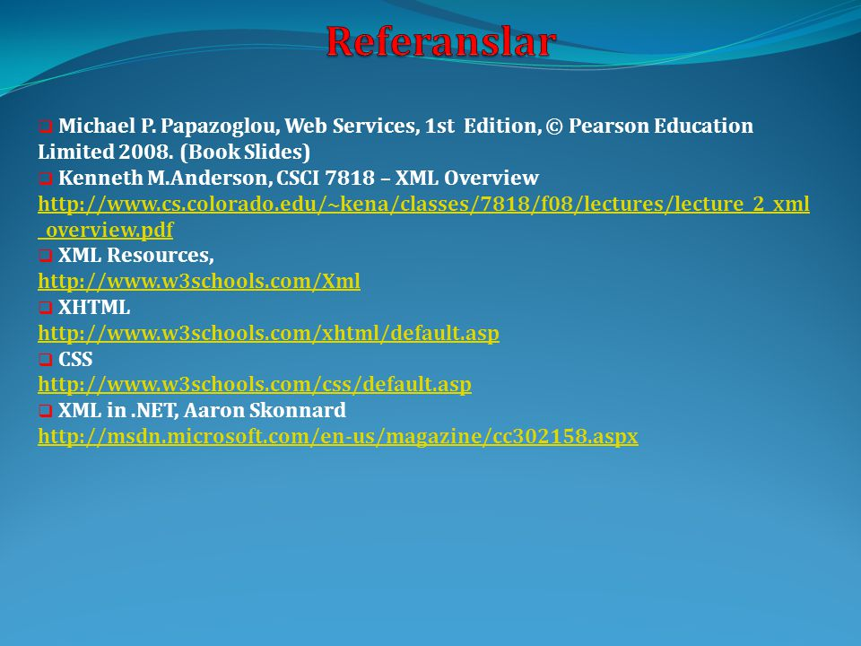 Referanslar Michael P. Papazoglou, Web Services, 1st Edition, © Pearson Education Limited 2008. (Book Slides)