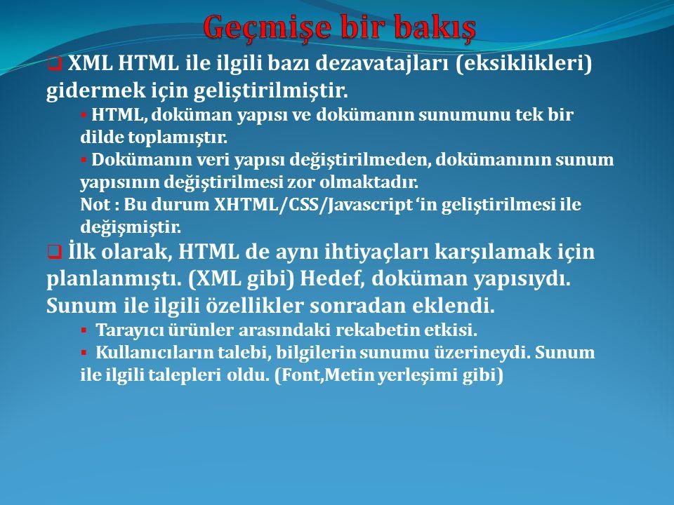 Geçmişe bir bakış XML HTML ile ilgili bazı dezavatajları (eksiklikleri) gidermek için geliştirilmiştir.