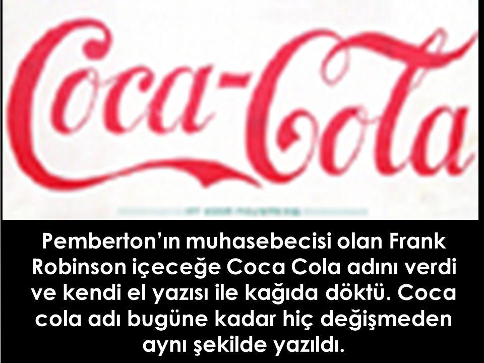 Pemberton'ın muhasebecisi olan Frank Robinson içeceğe Coca Cola adını verdi ve kendi el yazısı ile kağıda döktü.