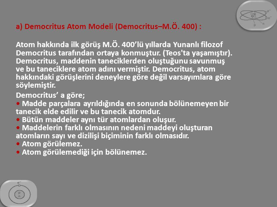 a) Democritus Atom Modeli (Democritus–M.Ö. 400) :
