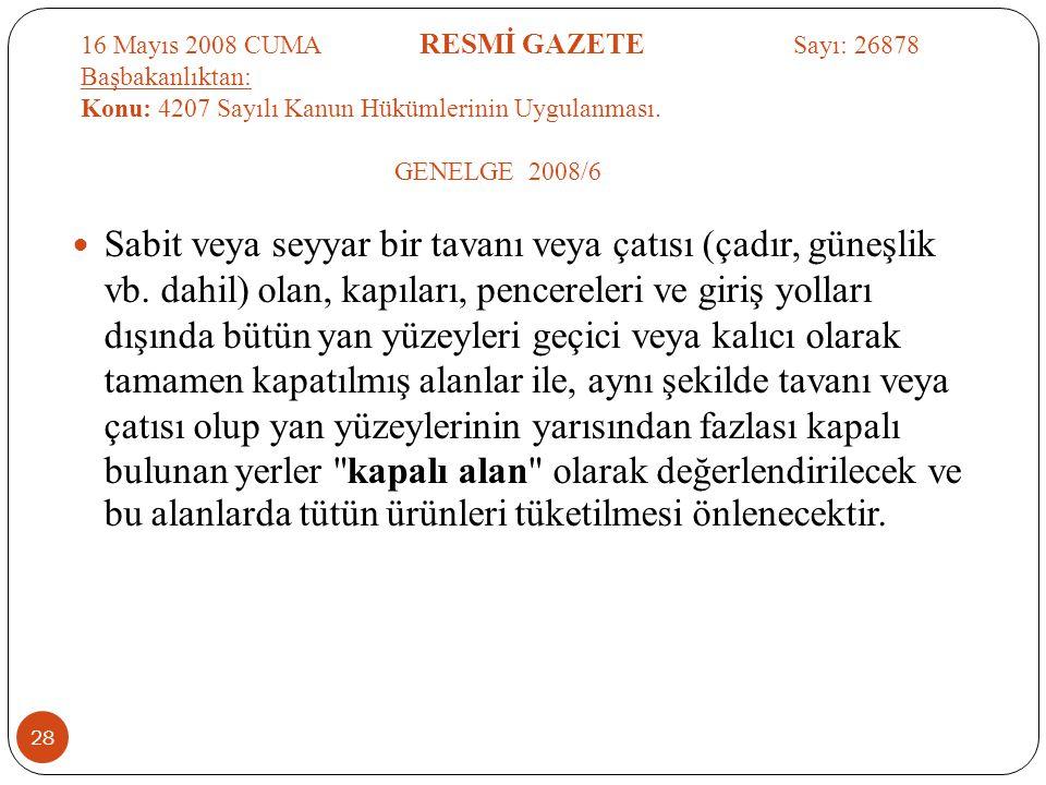 16 Mayıs 2008 CUMA RESMİ GAZETE Sayı: 26878 Başbakanlıktan: Konu: 4207 Sayılı Kanun Hükümlerinin Uygulanması. GENELGE 2008/6