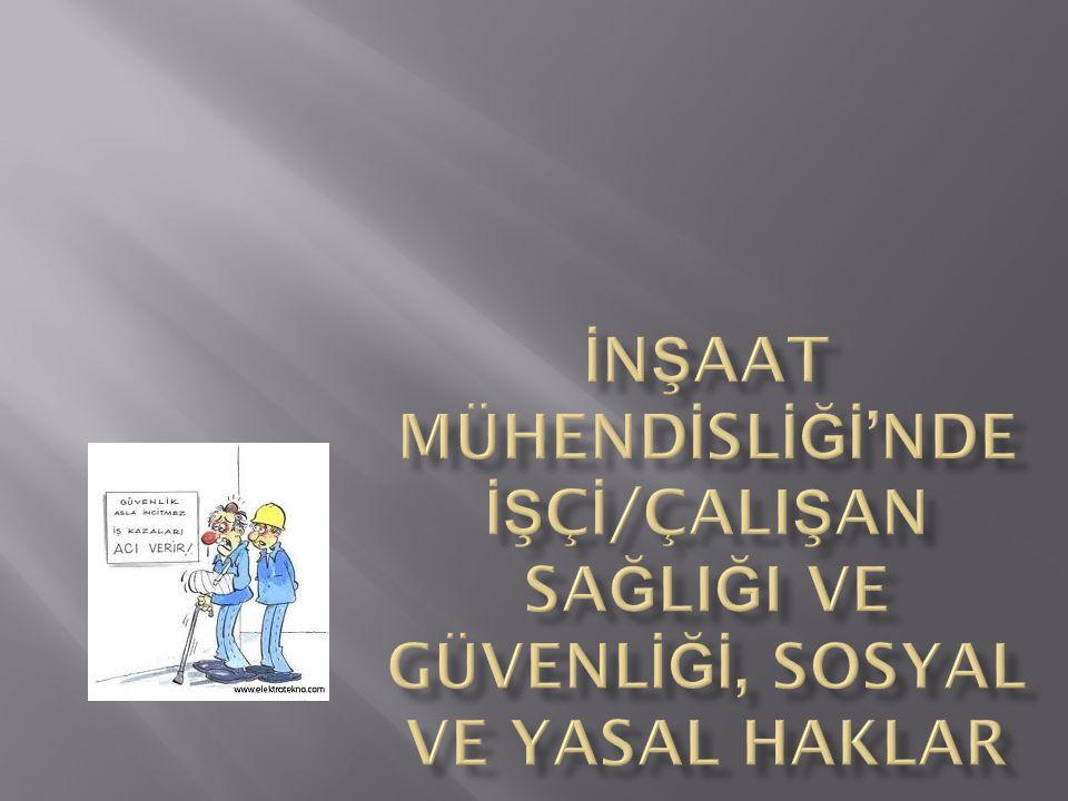 İNŞAAT MÜHENDİSLİĞİ'NDE İŞÇİ/ÇALIŞAN SAĞLIĞI VE GÜVENLİĞİ, SOSYAL VE YASAL HAKLAR