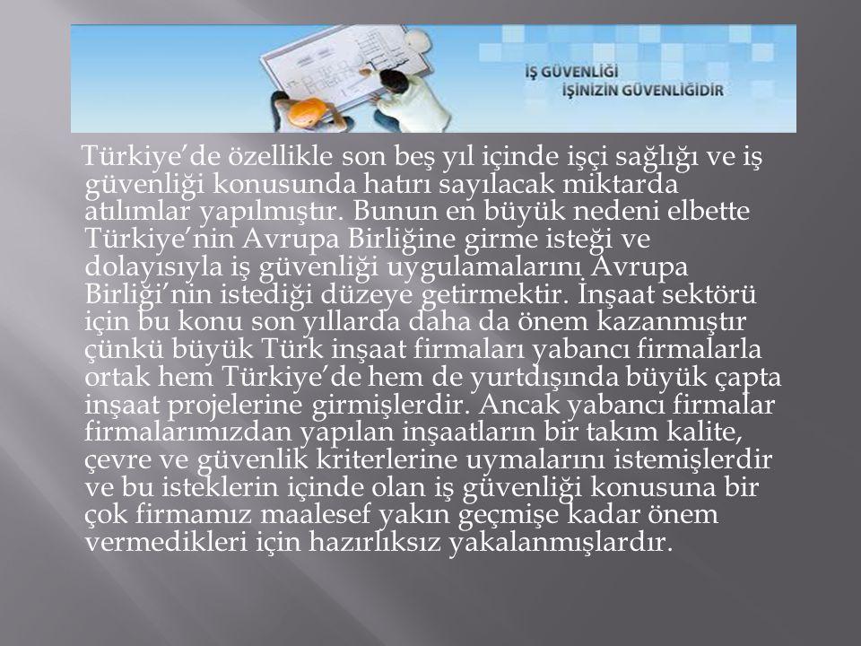 Türkiye'de özellikle son beş yıl içinde işçi sağlığı ve iş güvenliği konusunda hatırı sayılacak miktarda atılımlar yapılmıştır.
