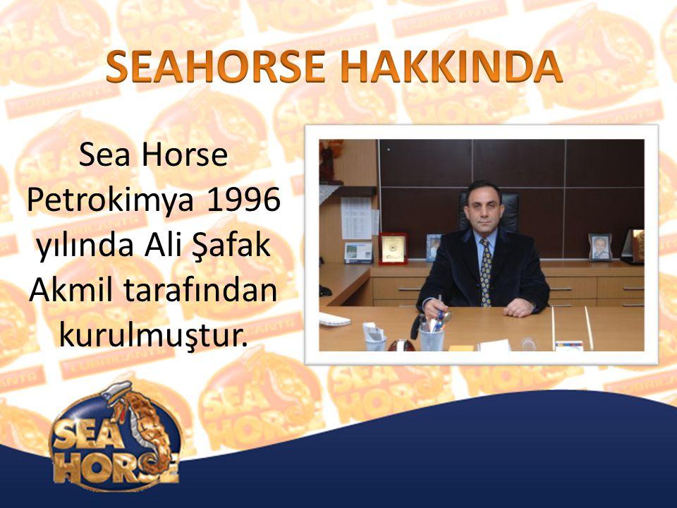 SEAHORSE HAKKINDA Sea Horse Petrokimya 1996 yılında Ali Şafak Akmil tarafından kurulmuştur.