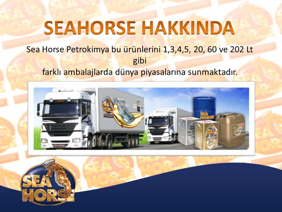 SEAHORSE HAKKINDA Sea Horse Petrokimya bu ürünlerini 1,3,4,5, 20, 60 ve 202 Lt gibi.