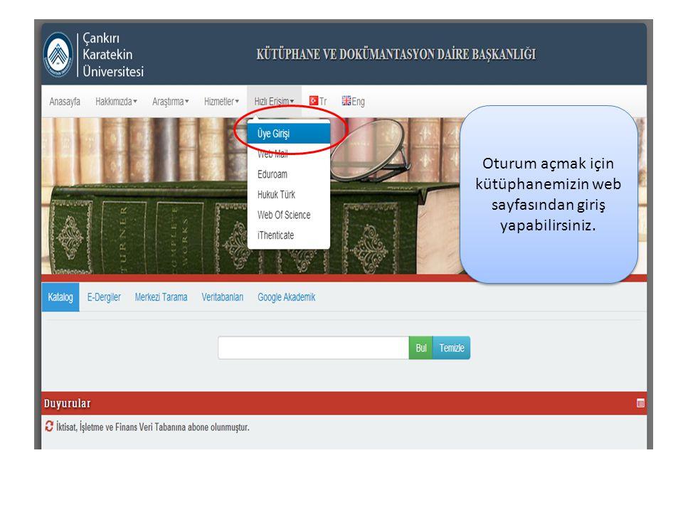 Oturum açmak için kütüphanemizin web sayfasından giriş yapabilirsiniz.
