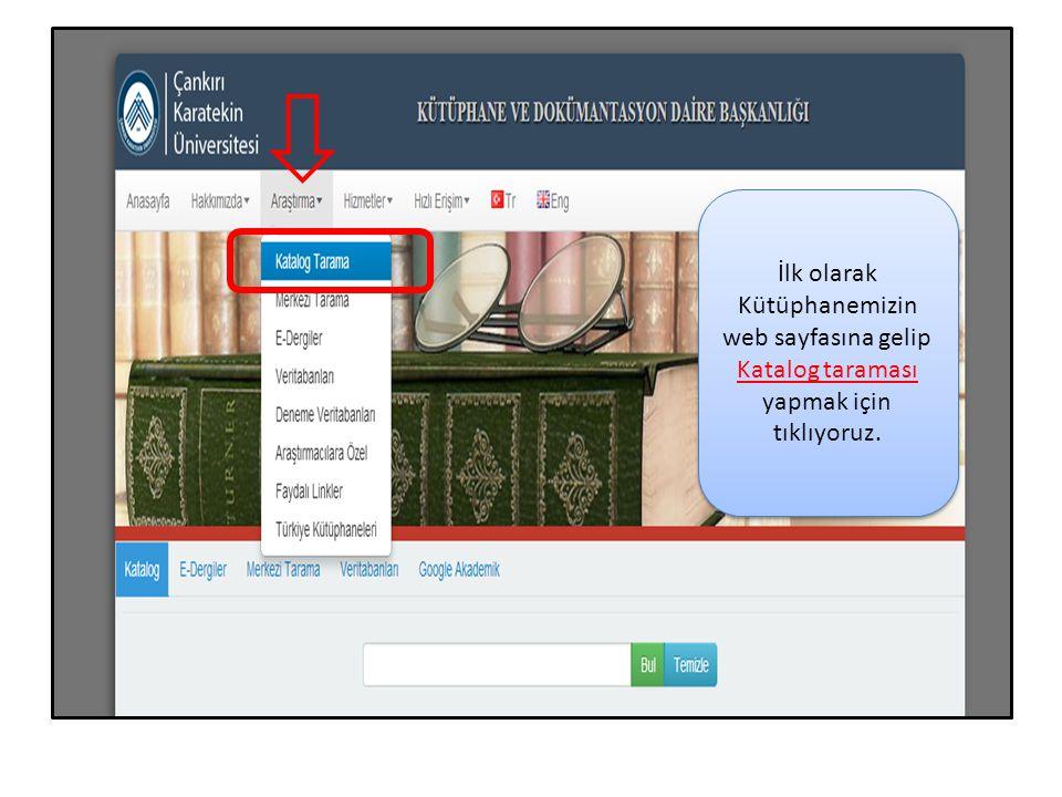 İlk olarak Kütüphanemizin web sayfasına gelip Katalog taraması yapmak için tıklıyoruz.