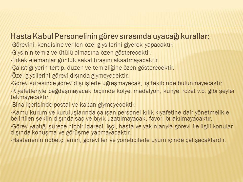 Hasta Kabul Personelinin görev sırasında uyacağı kurallar;