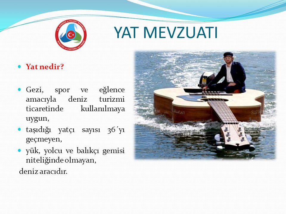 YAT MEVZUATI Yat nedir Gezi, spor ve eğlence amacıyla deniz turizmi ticaretinde kullanılmaya uygun,