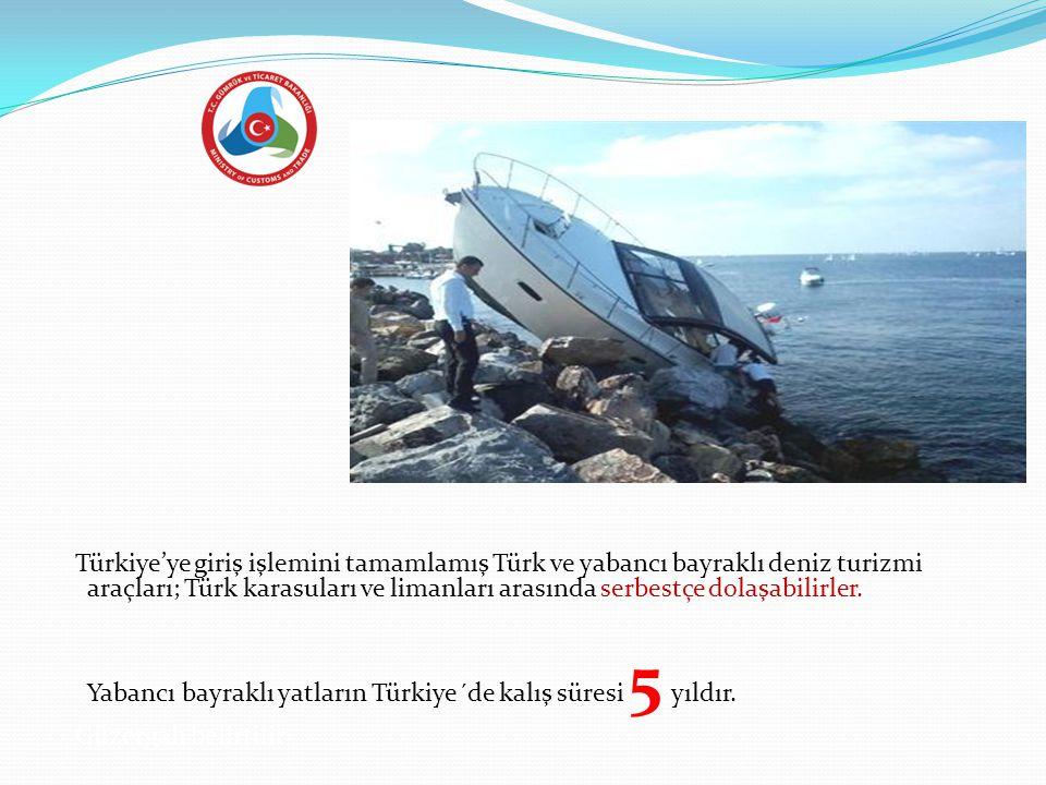 Türkiye'ye giriş işlemini tamamlamış Türk ve yabancı bayraklı deniz turizmi araçları; Türk karasuları ve limanları arasında serbestçe dolaşabilirler.