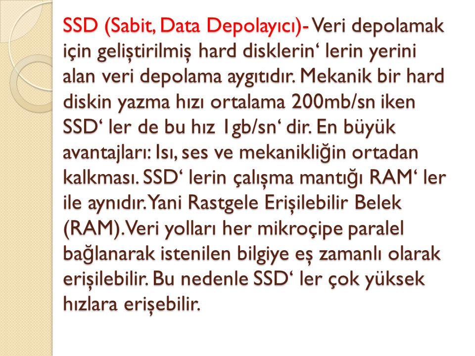 SSD (Sabit, Data Depolayıcı)- Veri depolamak için geliştirilmiş hard disklerin' lerin yerini alan veri depolama aygıtıdır.