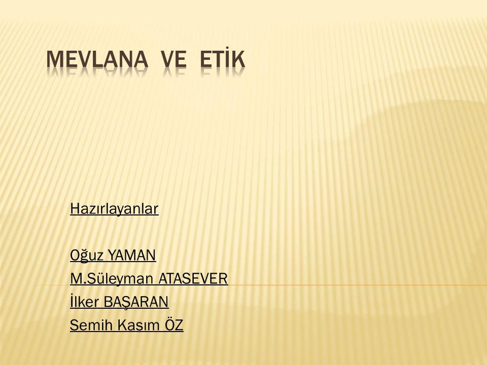 MEVLANA VE ETİK Hazırlayanlar Oğuz YAMAN M.Süleyman ATASEVER