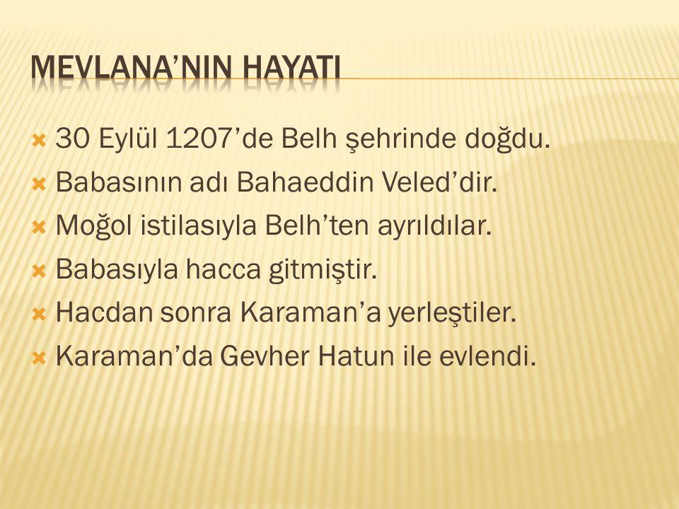 Mevlana'nIn HayatI 30 Eylül 1207'de Belh şehrinde doğdu.