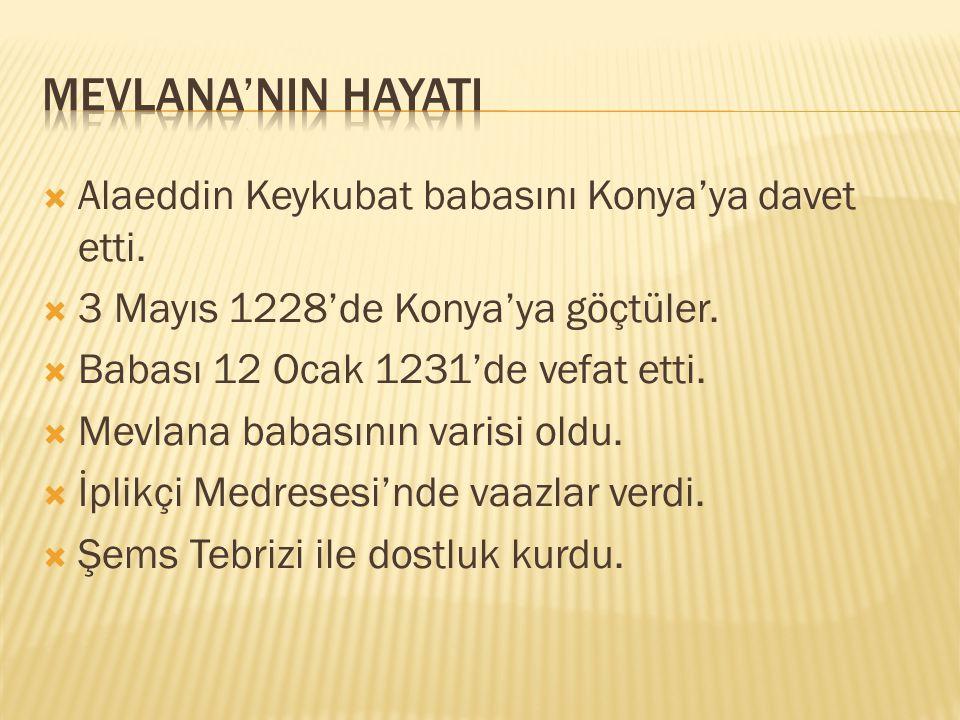 Mevlana'nIn HayatI Alaeddin Keykubat babasını Konya'ya davet etti.