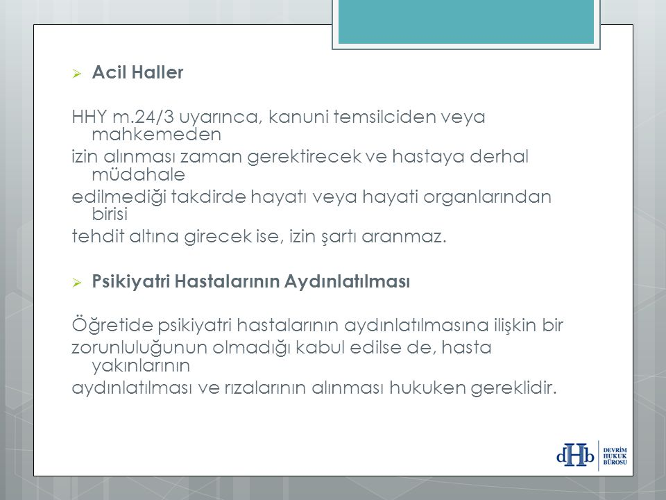 Acil Haller HHY m.24/3 uyarınca, kanuni temsilciden veya mahkemeden. izin alınması zaman gerektirecek ve hastaya derhal müdahale.