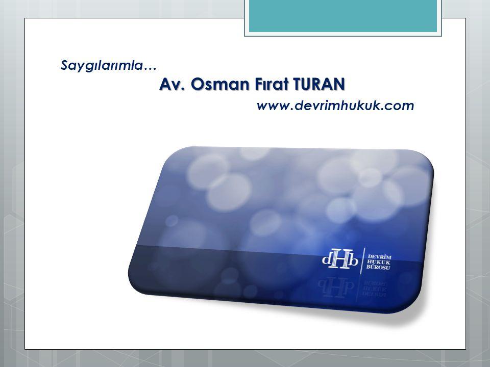 Saygılarımla… Av. Osman Fırat TURAN www.devrimhukuk.com