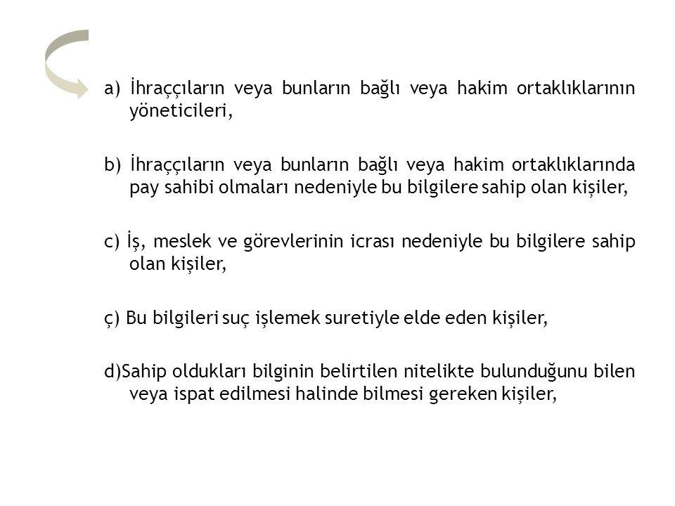 a) İhraççıların veya bunların bağlı veya hakim ortaklıklarının yöneticileri,