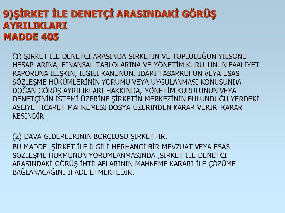 9)ŞİRKET İLE DENETÇİ ARASINDAKİ GÖRÜŞ AYRILIKLARI MADDE 405