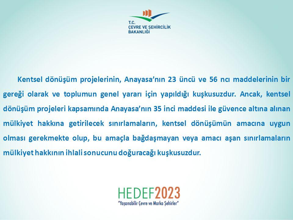 Kentsel dönüşüm projelerinin, Anayasa'nın 23 üncü ve 56 ncı maddelerinin bir gereği olarak ve toplumun genel yararı için yapıldığı kuşkusuzdur.