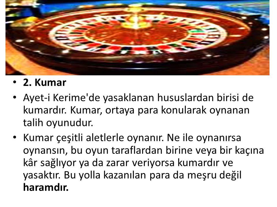 2. Kumar Ayet-i Kerime de yasaklanan hususlardan birisi de kumardır. Kumar, ortaya para konularak oynanan talih oyunudur.