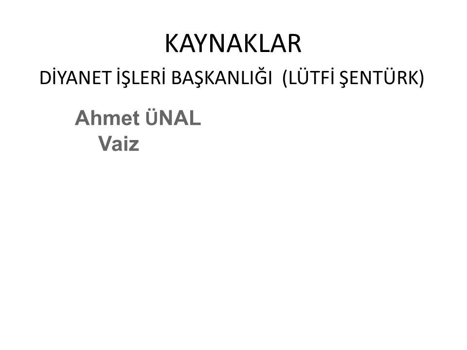 KAYNAKLAR DİYANET İŞLERİ BAŞKANLIĞI (LÜTFİ ŞENTÜRK) Ahmet ÜNAL Vaiz